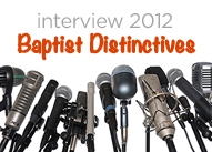 Interview 2012: Baptist Distinctives